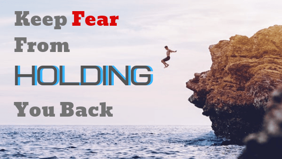 Keep fear from holding you back