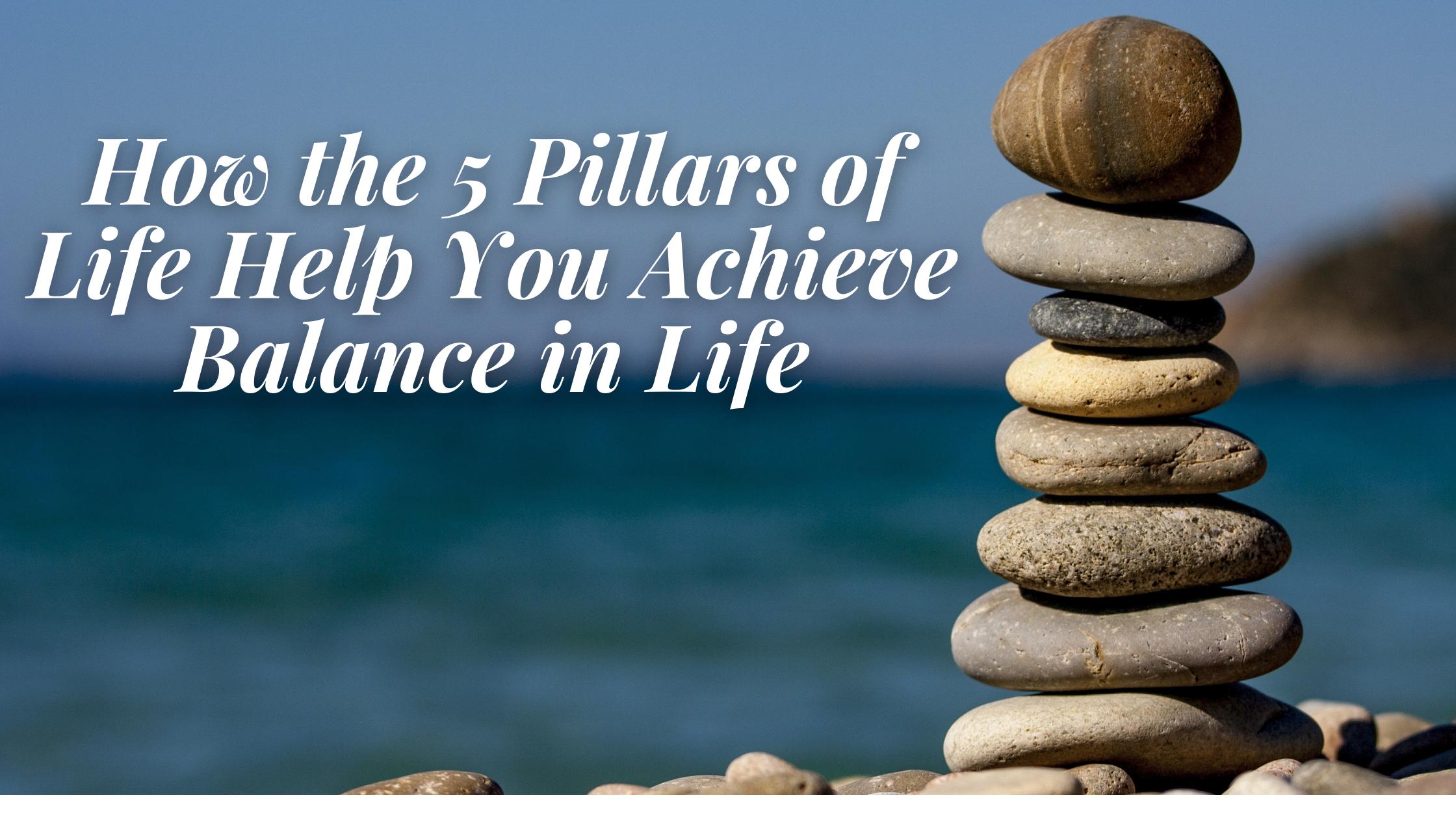 5 Pillars to Achieving Life Balance
