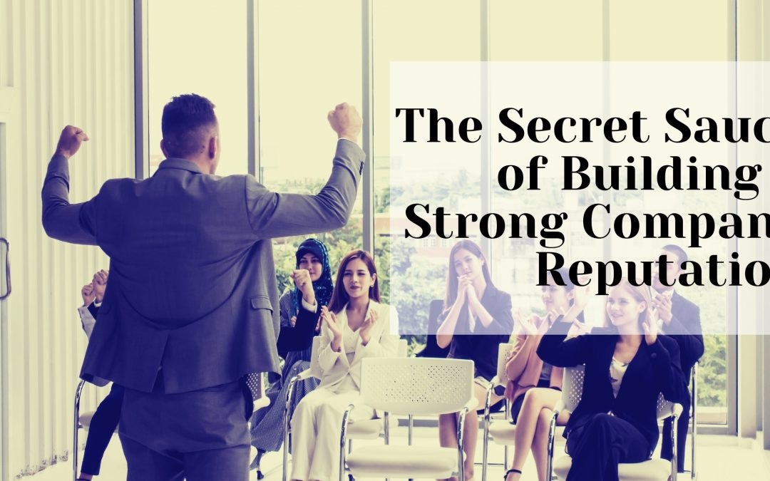 The Secret to Building a Strong Company Reputation