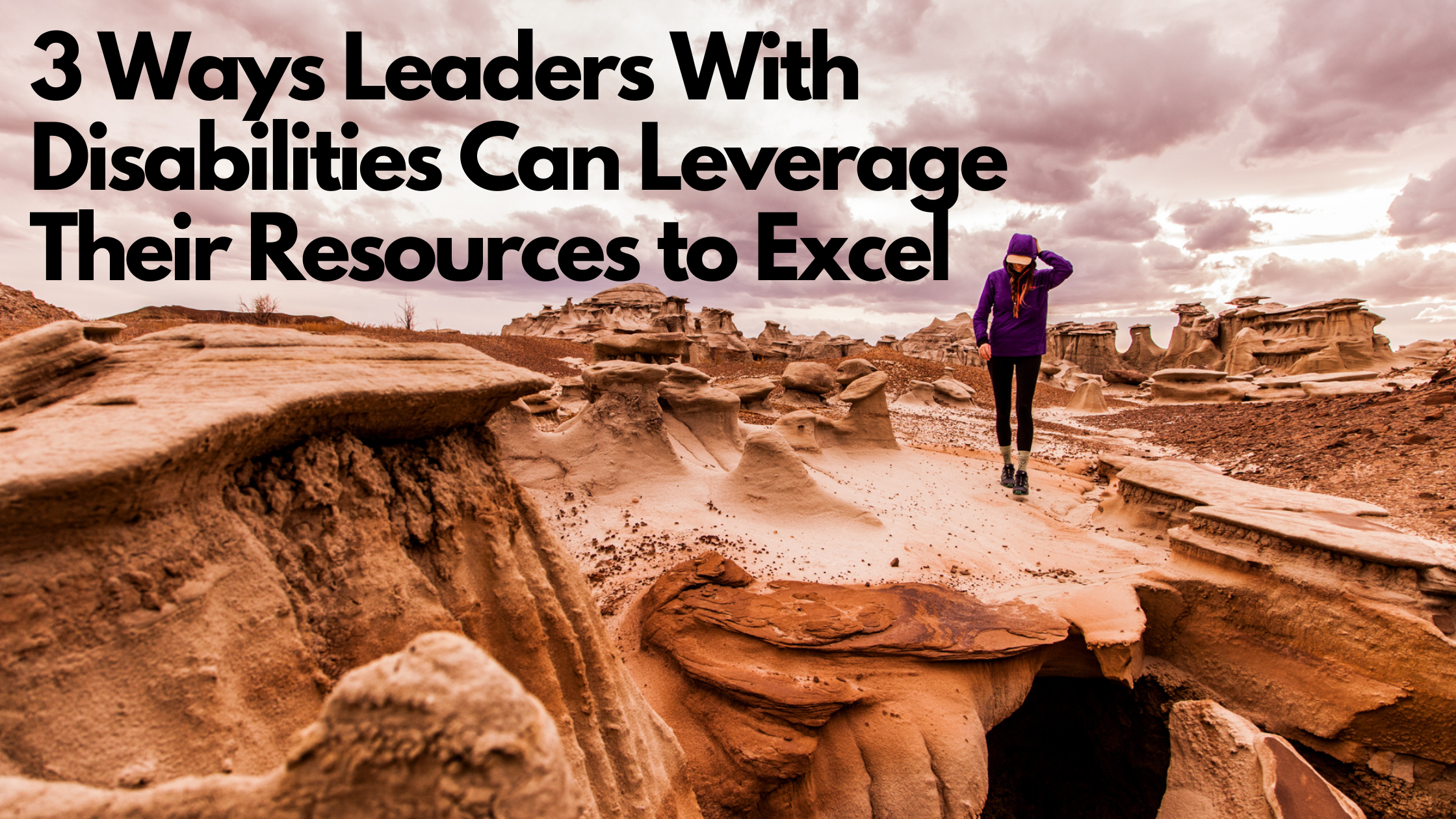3 Ways Leaders with Disabilities can Leverage their Resources to Excel